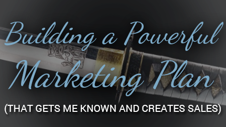 Building a Powerful Marketing Plan (that gets me KNOWN and creates Sales)