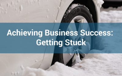 Achieving Business Success: Getting Stuck
