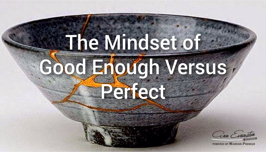 The Mindset of Good Enough versus Perfect