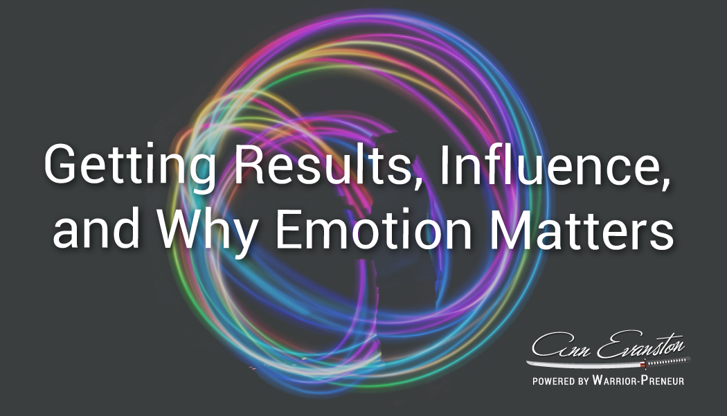 Getting Results, Influence, and Why Emotion Matters