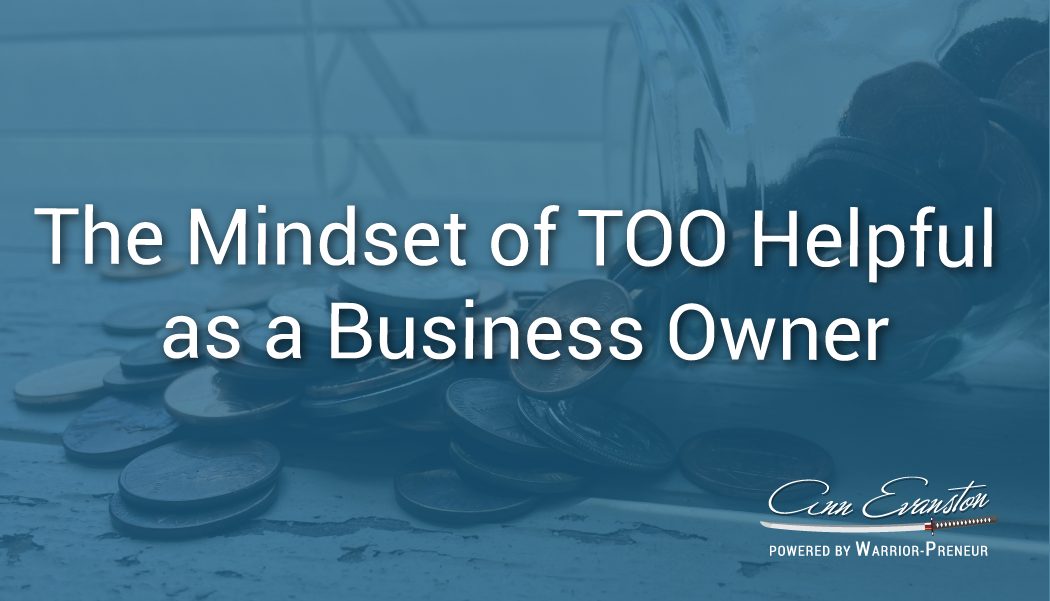The Mindset of TOO Helpful as a Business Owner