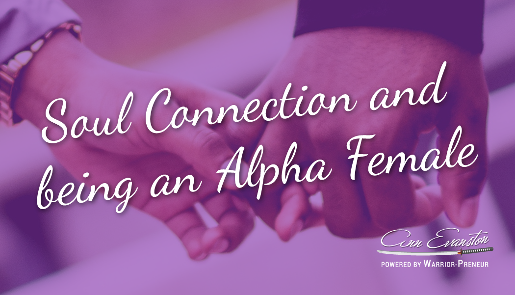 Soul Connection and being an Alpha Female