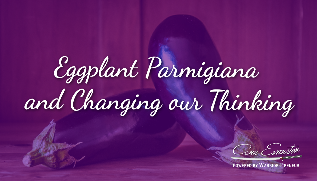 Eggplant Parmigiana and Changing our Thinking