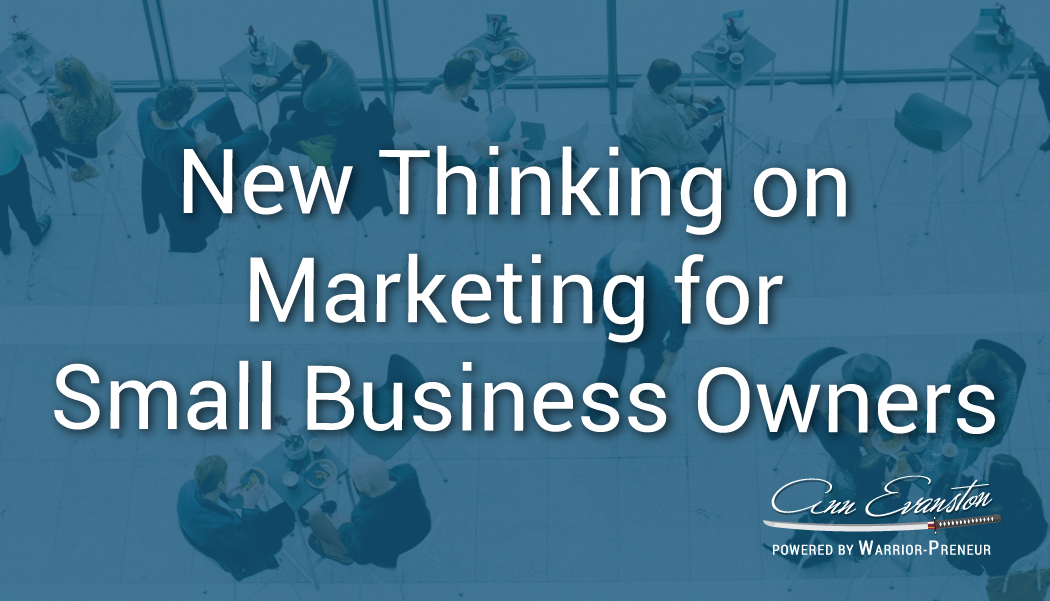 New Thinking on Marketing for Small Business Owners