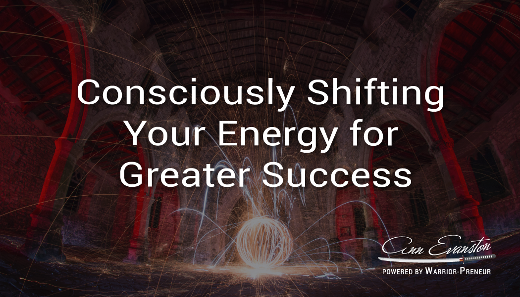 Consciously Shifting your Energy for Greater Success