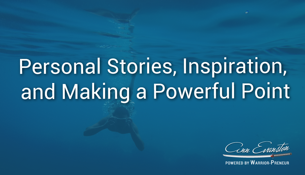 Personal Stories, Inspiration, and Making a Powerful Point