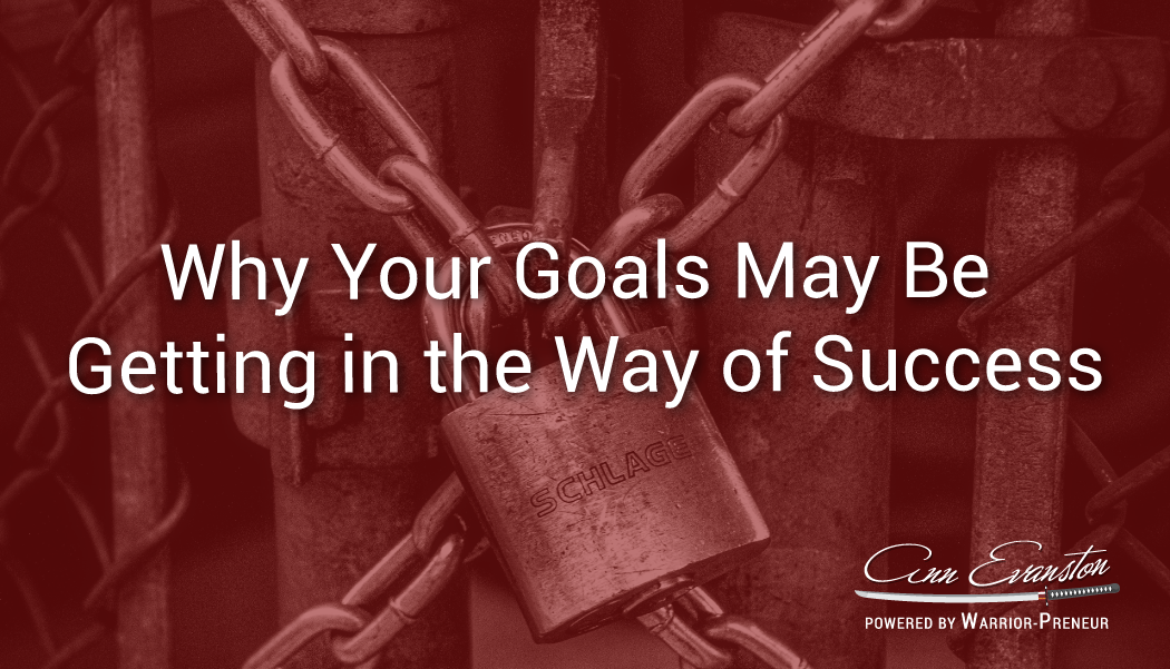 Why Your Goals May Be Getting in the Way of Success