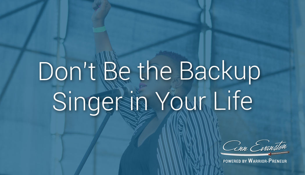 Don't Be the Backup Singer in Your Life